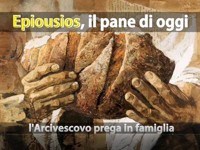 Epiousios il pane di oggi, l'Arcivescovo prega in famiglia